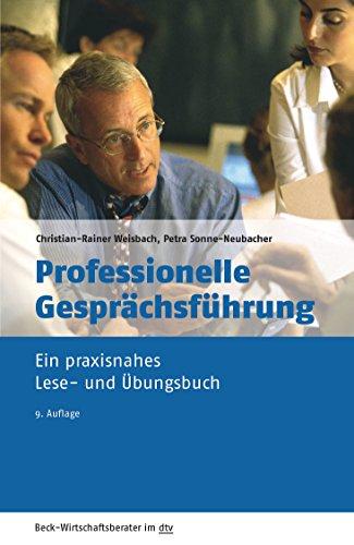 Professionelle Gesprächsführung: Ein praxisnahes Lese- und Übungsbuch (dtv Beck Wirtschaftsberater)
