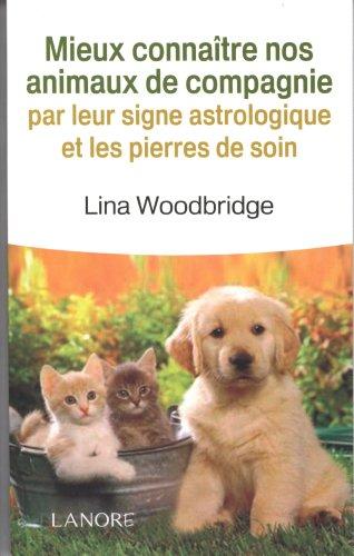 Mieux connaître nos animaux par leurs signes astrologiques et les pierres de soin par Lina Woodbridge