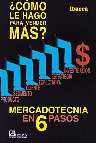 Como Le Hago Para Vender Mas?/What Should I Do to Improve Sales?: Mercadotecnia en 6 Pasos/Marketing in 6 Steps por David Valdes Ibarra