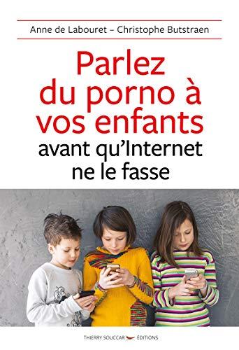 Parlez du porno à vos enfants avant qu'Internet ne le fasse par  Anne de Labouret, Christophe Butstraen