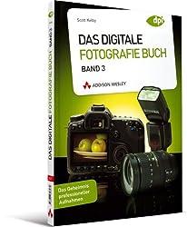 Das Digitale Fotografie Buch - Band 3 - Das Geheimnis professioneller Aufnahmen Schritt für Schritt gelüftet (DPI Fotografie)