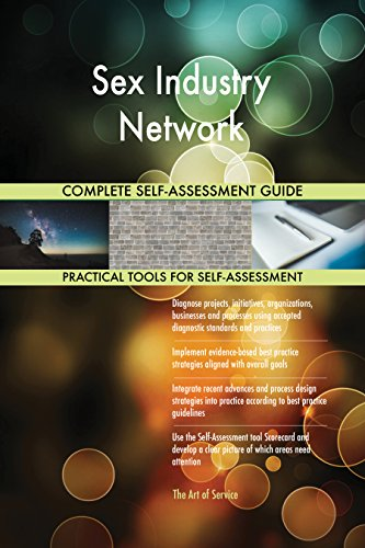 Sex Industry Network All-Inclusive Self-Assessment - More than 700 Success Criteria, Instant Visual Insights, Comprehensive Spreadsheet Dashboard, Auto-Prioritized for Quick Results (Sex-industrie)