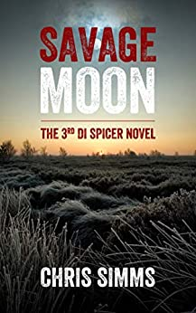 Savage Moon – a terrifying murder mystery packed with surprises (Spicer series, book 3) by [Simms, Chris]