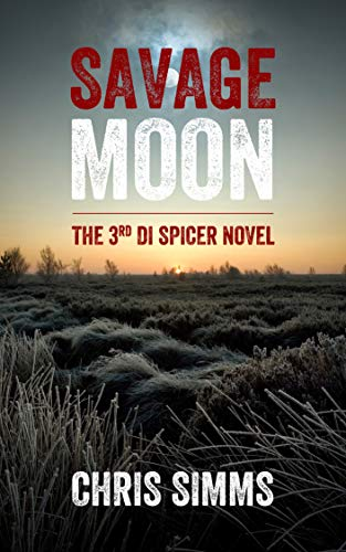 Savage Moon – a terrifying murder mystery packed with surprises (Spicer series, book 3) by Chris Simms