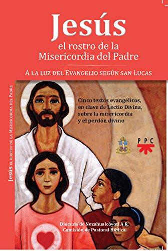 Jesús: el rostro de la Misericordia del Padre: A la luz del Evangelio según San Lucas