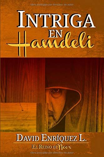 Intriga en Hamdeli: Volume 4 (El Reino de Noor) por David Enríquez L.