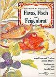 Favas, Fisch und Feigenbrot. Vom Essen und Trinken an der Algarve. Kochrezepte und Geschichten -