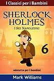 Sherlock Holmes adattato per i bambini : I Sei Napoleoni: Large Print Edition: Volume 4
