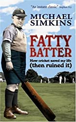 By Michael Simkins Fatty Batter: How Cricket Saved My Life (then Ruined It) (New edition) [Paperback]