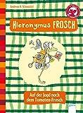 Hieronymus Frosch. Auf der Jagd nach dem Tomaten-Frosch: Der Bücherbär: Eine Geschichte für Erstleser