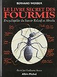 Le livre secret des fourmis - Encyclopédie du savoir Relatif et Absolu