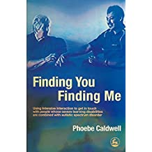 [Finding You Finding Me: Using Intensive Interaction to Get in Touch with People Whose Severe Learning Disabilities are Combined with Autistic Spectrum Disorder] (By: Phoebe Caldwell) [published: December, 2005]