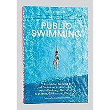 Public Swimming: 51 Freibäder, Naturbäder und Badeseen in den Regionen Aschaffenburg, Darmstadt, Frankfurt, Gießen und Wiesbaden