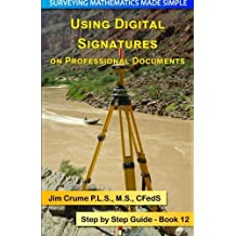 Using Digital Signatures on Professional Documents: Step by Step Guide (Surveying Mathematics Made Simple) (Volume 12) by Jim Crume (2014-02-14)