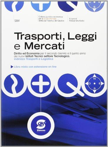 Trasporti, leggi e mercati. Diritto ed economia. Con espansione online. Per gli Ist. tecnici