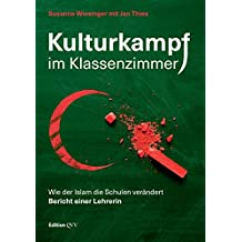 Kulturkampf im Klassenzimmer: Wie der Islam die Schulen verändert. Bericht einer Lehrerin (German Edition)