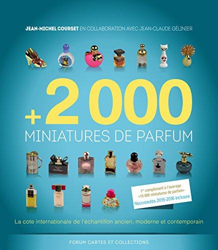 +2 000 miniatures de parfum : La cote internationale de l'échantillon ancien, moderne et contemporain -