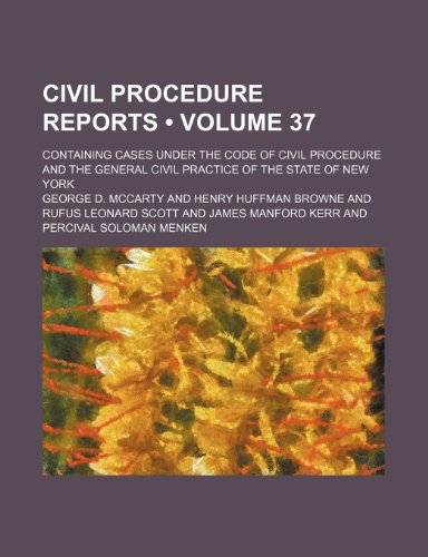 Civil Procedure Reports (Volume 37); Containing Cases Under the Code of Civil Procedure and the General Civil Practice of the State of New York