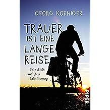 Trauer ist eine lange Reise: Für dich auf dem Jakobsweg (German Edition)
