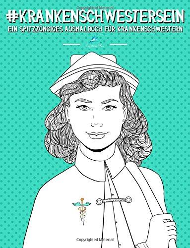 Krankenschwester Sein: Ein Spitzzüngiges Ausmalbuch für Krankenschwestern: Ein einzigartiges & witziges Antistress Geschenk für angehende ... Achtsamkeit, Meditation und Kunsttherapie)