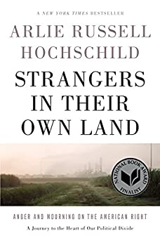 Strangers in Their Own Land: Anger and Mourning on the American Right di [Hochschild, Arlie Russell]