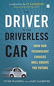 The Driver in the Driverless Car: How Our Technology Choices will Createthe Future by [Wadhwa, Vivek, Salkever, Alex]