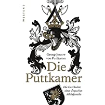 Die Puttkamer: Die Geschichte einer deutschen Adelsfamilie