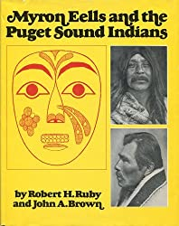 Myron Eells and the Puget Sound Indians / by Robert H. Ruby and John A. Brown