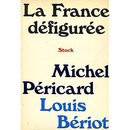La France défigurée / Péricard, Michel/ Bériot, Louis / Réf: 25671