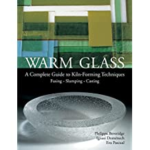 Warm Glass: A Complete Guide To Kiln-forming Techniques Fusing, Slumping, Casting