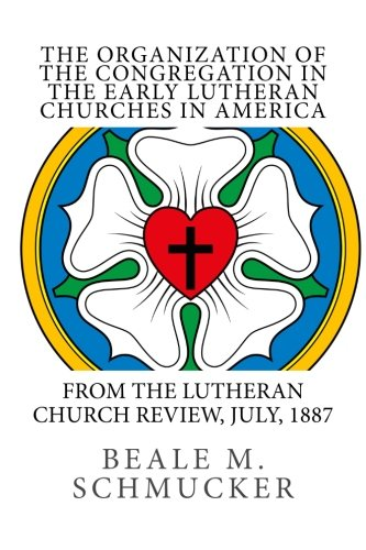 The Organization of the Congregation in the Early Lutheran Churches in America