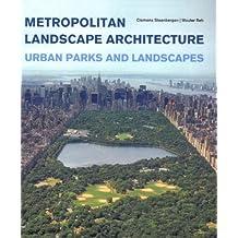 Metropolitan Landscape Architecture - Urban Parks and Landscapes
