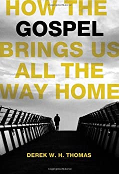 How the Gospel Brings Us All the Way Home by [Thomas, Derek W.H.]