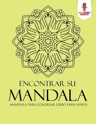Encontrar Su Mandala: Mandala Para Colorear Libro Para Niños por Coloring Bandit