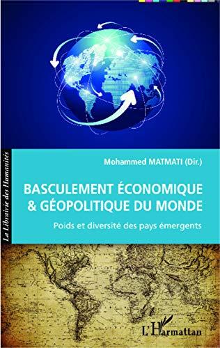 Basculement économique et géopolitique du Monde: Poids et diversité des pays émergents (La Librairie des Humanités)