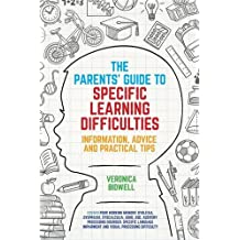 The Parents' Guide to Specific Learning Difficulties: Information, Advice and Practical Tips
