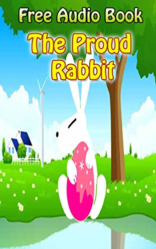 The Proud Rabbit (With Online Audio File): Bedtime story for kids  (Bedtime story for kids ages 1-7 : Funny kid story) (English Edition)