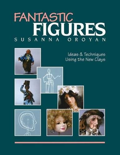 Fantastic Figures: Ideas & Techniques Using the New Clays- Print on Demand Edition: Ideas and Techniques Using the New Clays
