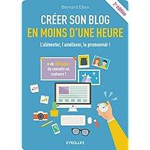 Créer son blog en moins d'une heure: L'alimenter, l'améliorer, le promouvoir ! + de 300 conseils en couleurs