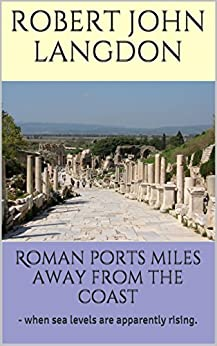 Roman ports miles away from the coast: - when sea levels are apparently rising. by [Langdon, Robert John]