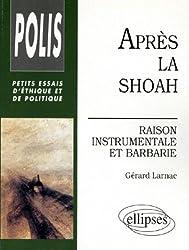 Après la Shoah : Raison instrumentale et barbarie