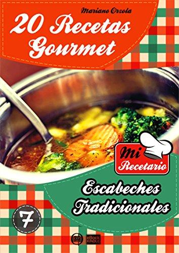 20 RECETAS GOURMET - ESCABECHES TRADICIONALES (Colección Mi Recetario nº 7)