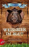 Weißbier im Blut: Ein Krimi aus dem bayerischen Unterholz
