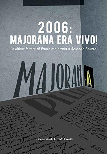 2006: Majorana era vivo! Le ultime lettere di Ettore Majorana a Rolando Pelizza