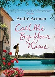 Call Me by Your Name by Andre Aciman (2009-04-01)