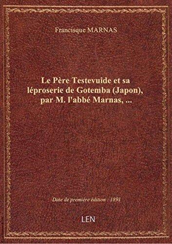 Le Père Testevuide et sa léproserie de Gotemba (Japon), par M. l'abbé Marnas,...