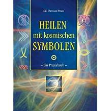Heilen mit kosmischen Symbolen: Ein Praxisbuch
