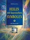Heilen mit kosmischen Symbolen: Ein Praxisbuch - Diethard Stelzl