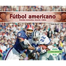 Futbol Americano: Grandes Momentos, Records y Datos (Football: Great Moments, Records, and Facts) (Grandes Deportes / Great Sports)