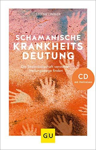 Schamanische Krankheitsdeutung (mit CD): Die Seelenbotschaft verstehen, Heilungswege finden (GU Mind & Soul Einzeltitel)